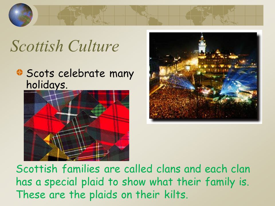 Scottish Culture Scots celebrate many holidays.