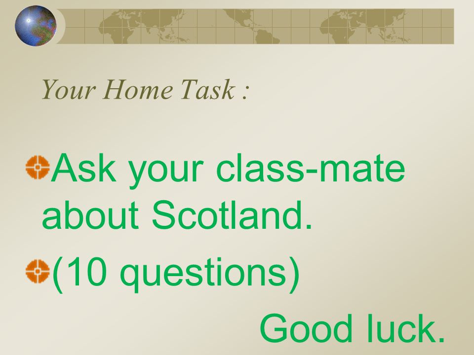 Ask your class-mate about Scotland. (10 questions) Good luck.