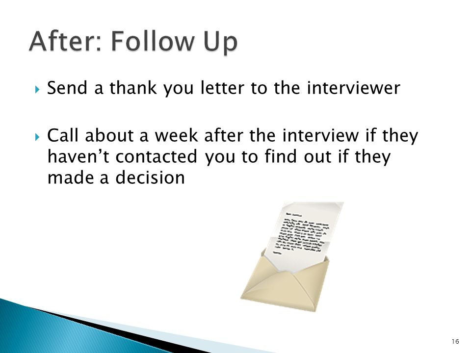 After: Follow Up Send a thank you letter to the interviewer