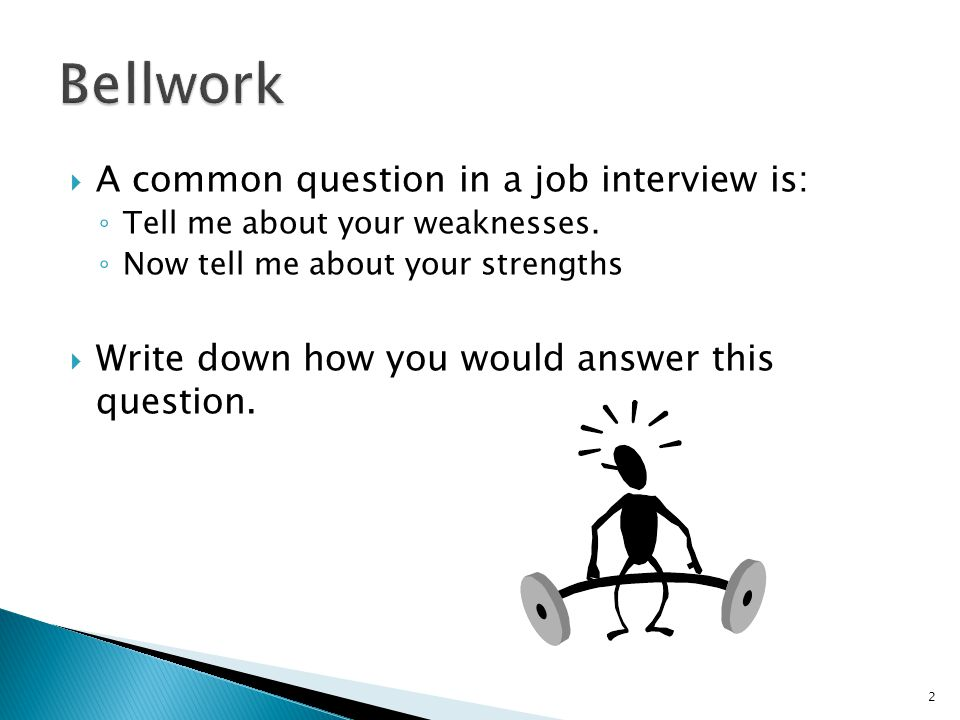 Bellwork A common question in a job interview is: