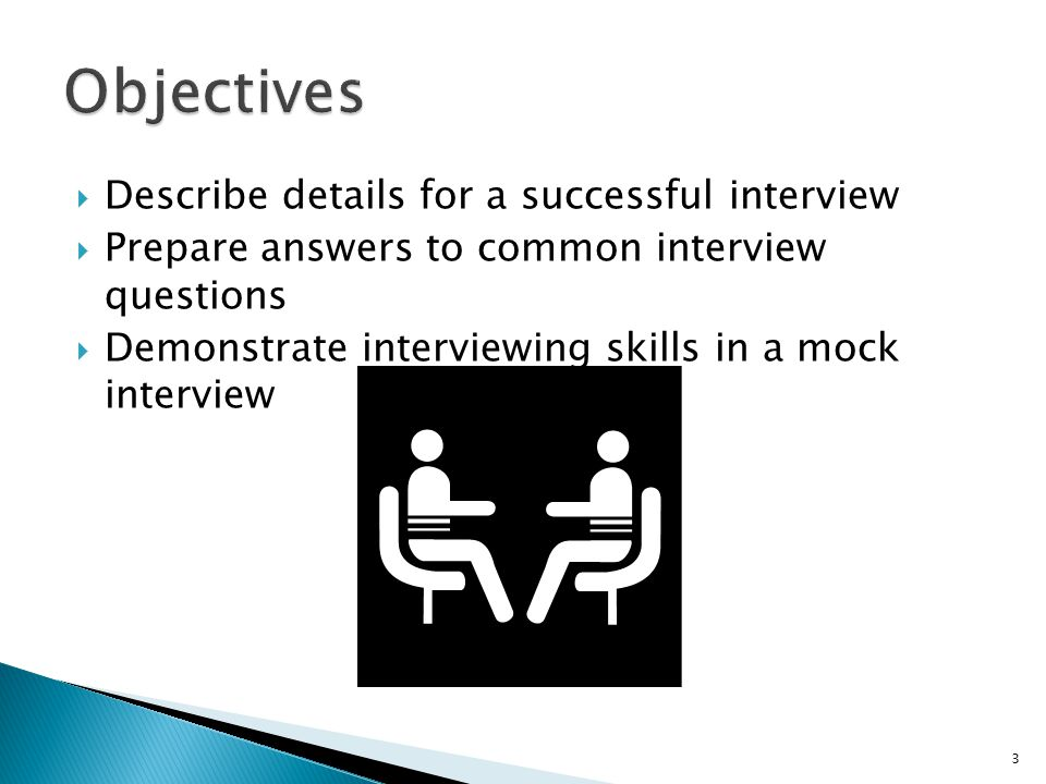 Objectives Describe details for a successful interview