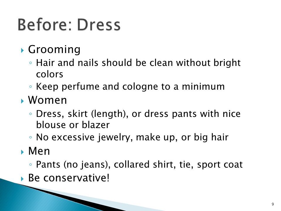 Before: Dress Grooming Women Men Be conservative!