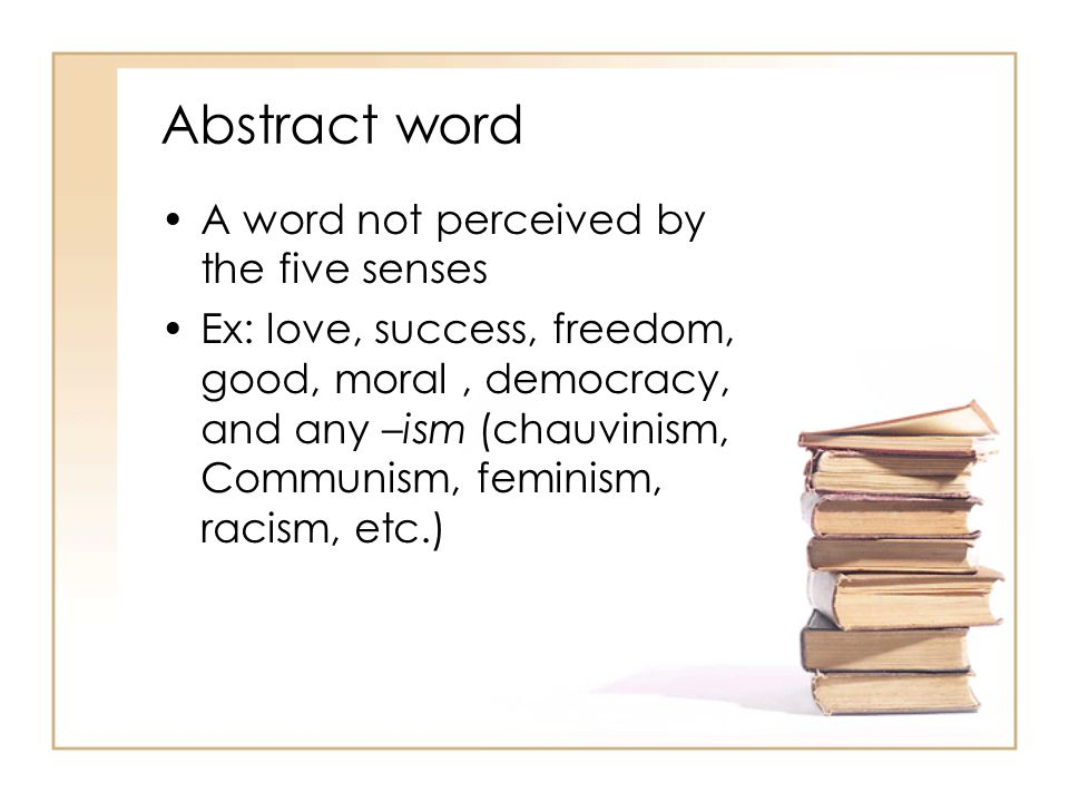 Abstract word A word not perceived by the five senses