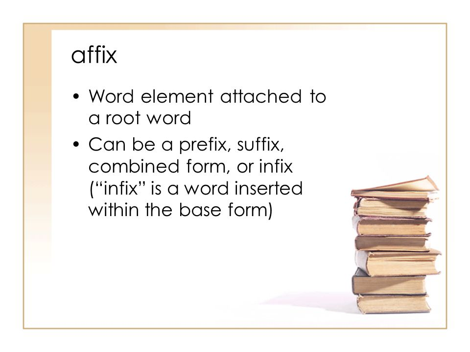affix Word element attached to a root word