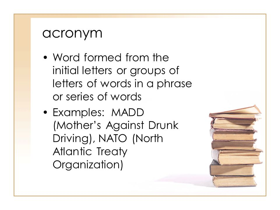 acronym Word formed from the initial letters or groups of letters of words in a phrase or series of words.