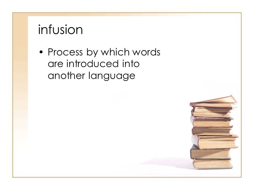 infusion Process by which words are introduced into another language