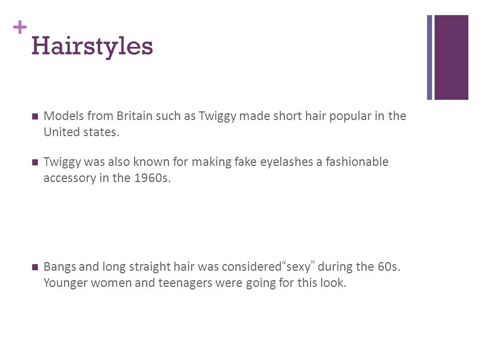 Hairstyles Models from Britain such as Twiggy made short hair popular in the United states.
