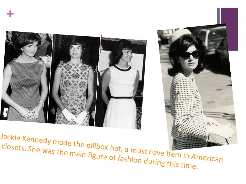 Jackie Kennedy Jackie Kennedy made the pillbox hat, a must have item in American.