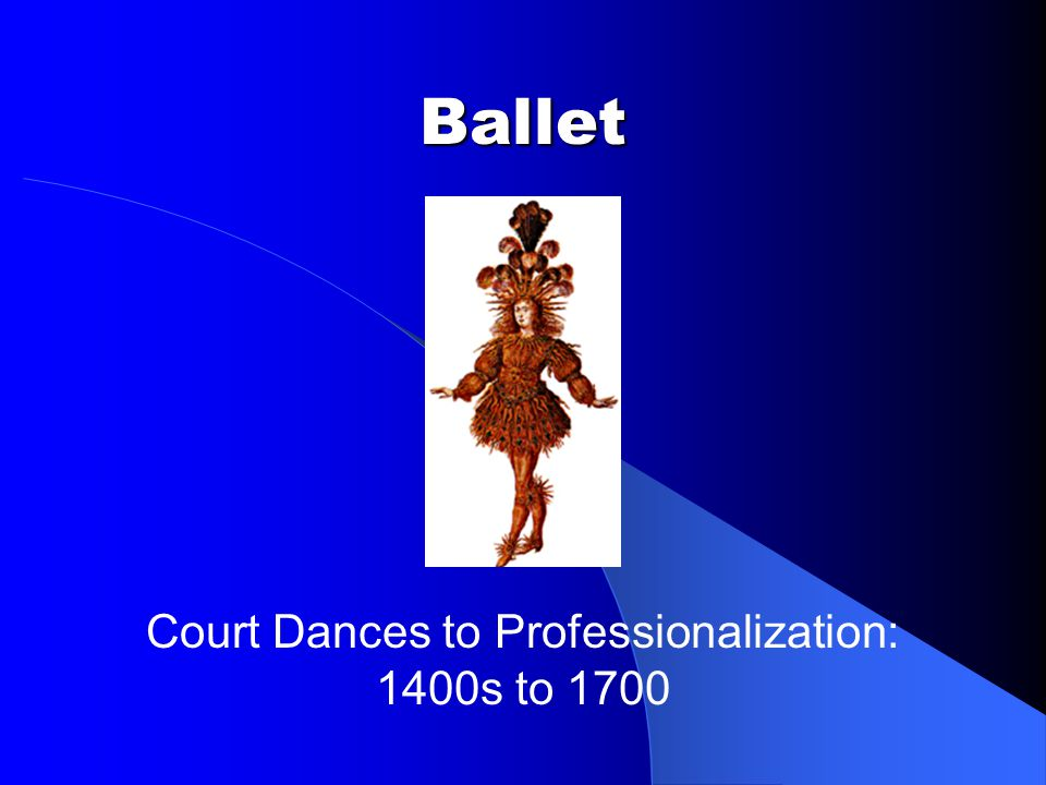 Court Dances to Professionalization: 1400s to 1700
