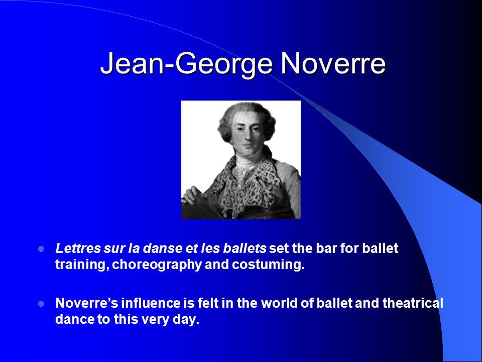 Jean-George Noverre Lettres sur la danse et les ballets set the bar for ballet training, choreography and costuming.