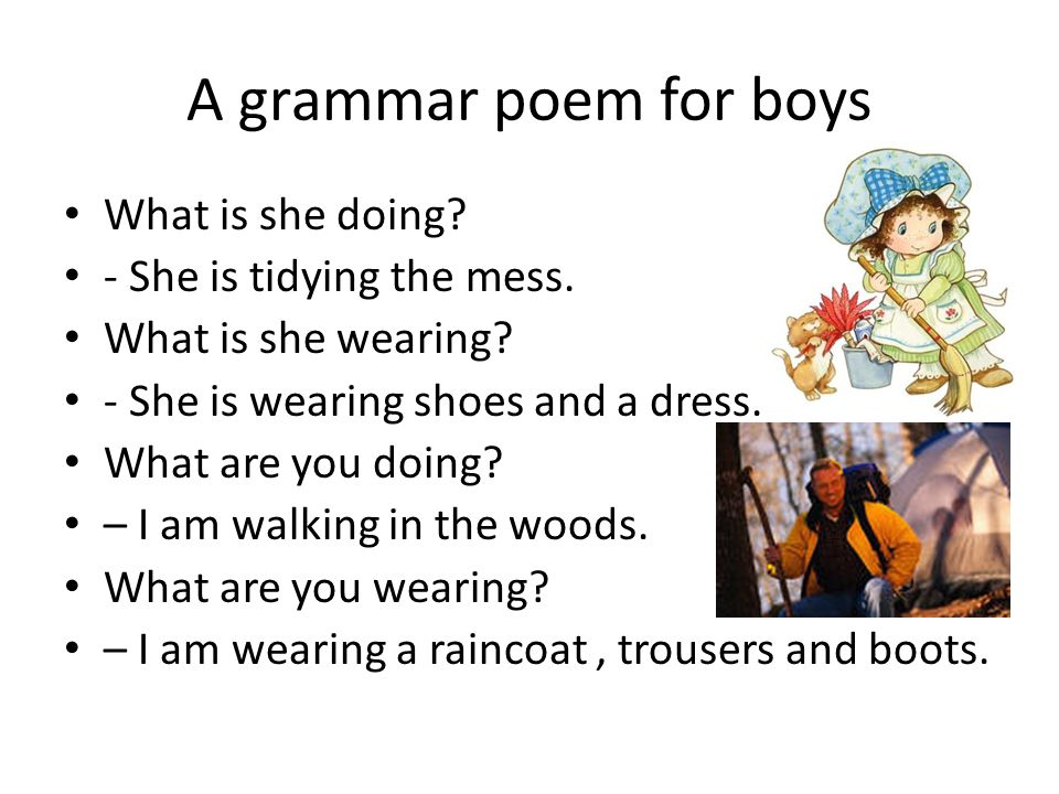 A grammar poem for boys What is she doing - She is tidying the mess.