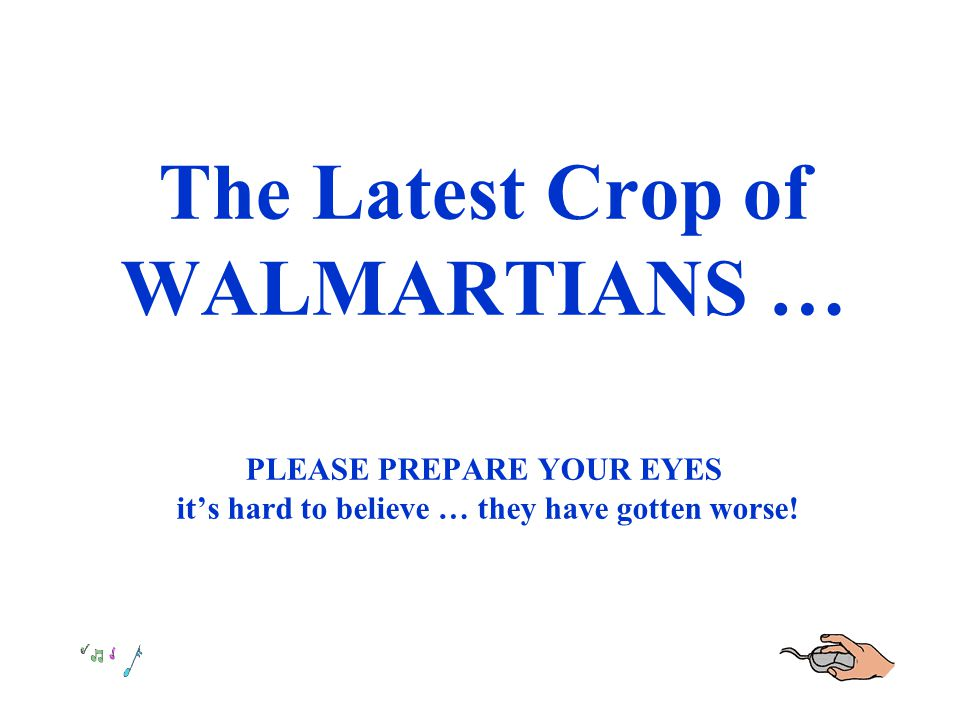 The Latest Crop of WALMARTIANS … PLEASE PREPARE YOUR EYES it's hard to believe … they have gotten worse!