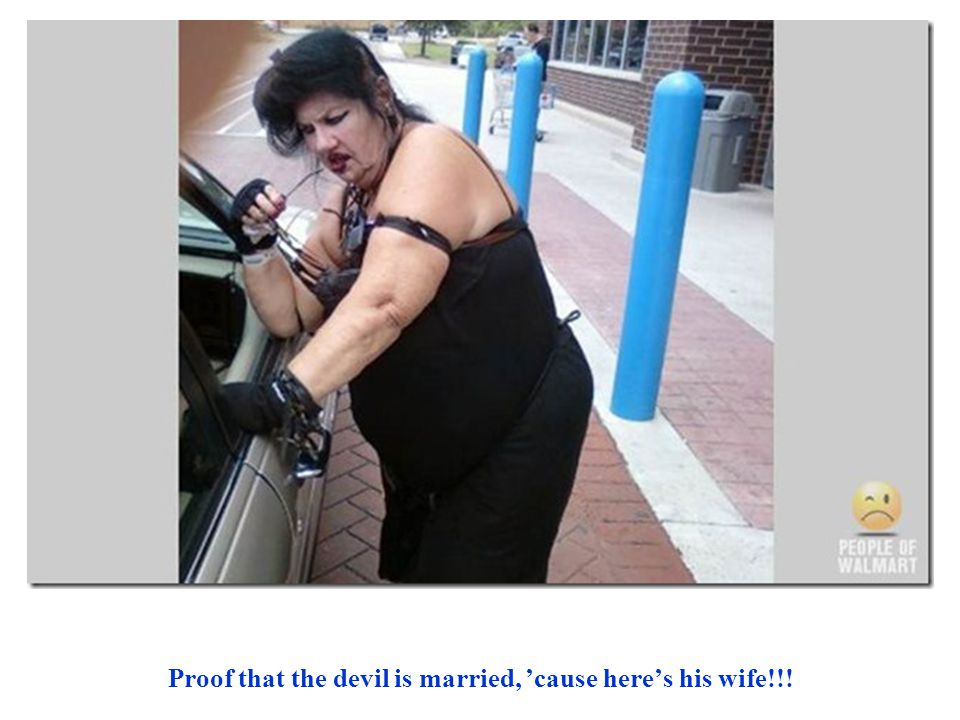 Proof that the devil is married, 'cause here's his wife!!!