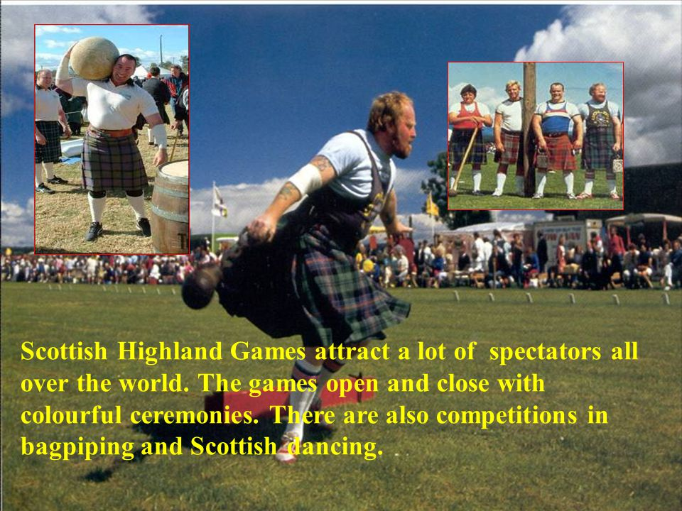 Scottish Highland Games attract a lot of spectators all over the world