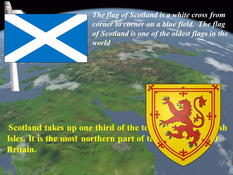 The flag of Scotland is a white cross from corner to corner on a blue field. The flag of Scotland is one of the oldest flags in the world