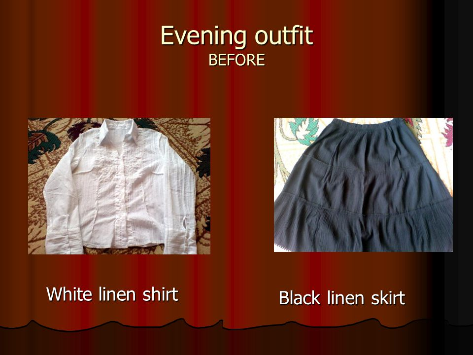 Evening outfit BEFORE White linen shirt Black linen skirt