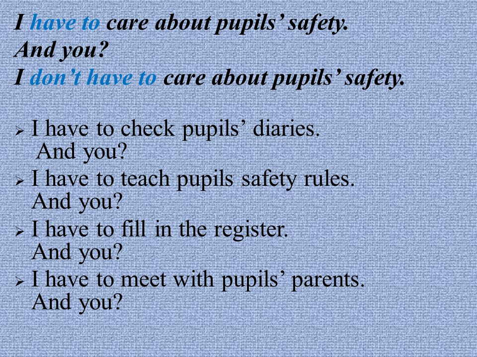 I have to care about pupils' safety.