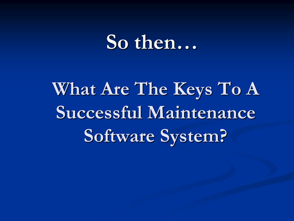 What Are The Keys To A Successful Maintenance Software System