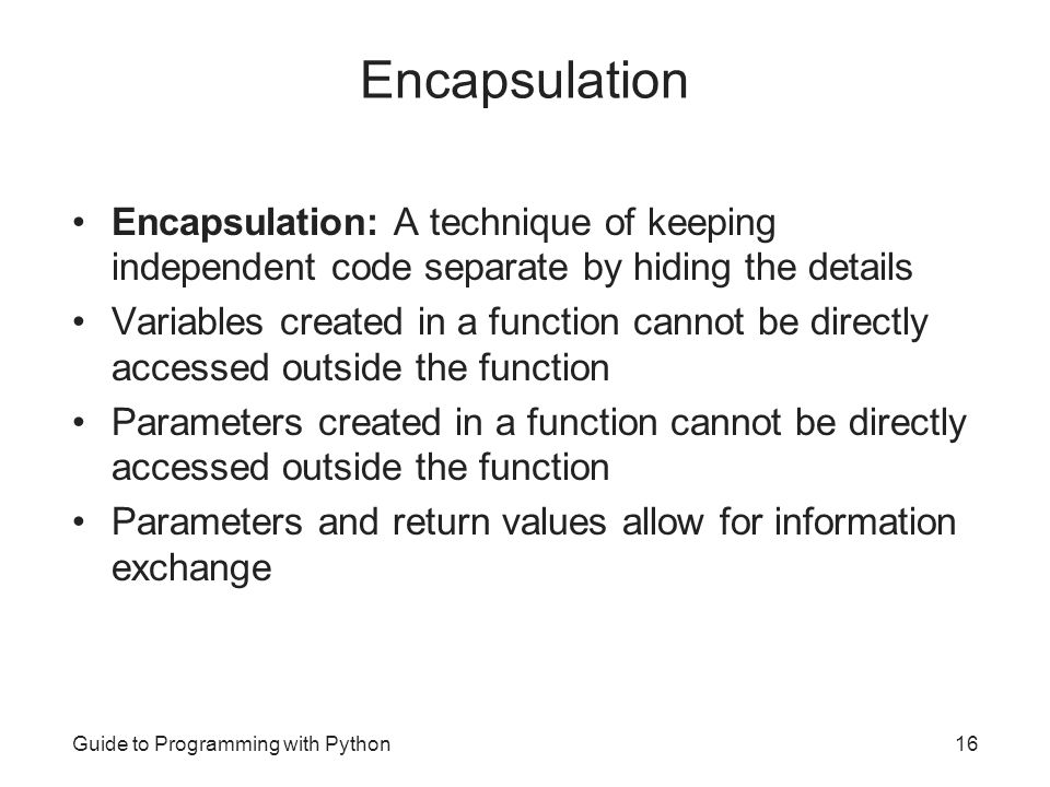 Encapsulation Encapsulation: A technique of keeping independent code separate by hiding the details.