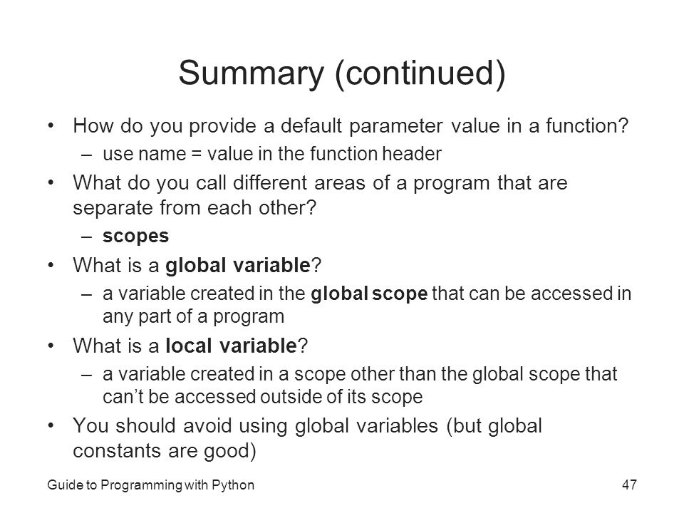 Summary (continued) How do you provide a default parameter value in a function use name = value in the function header.