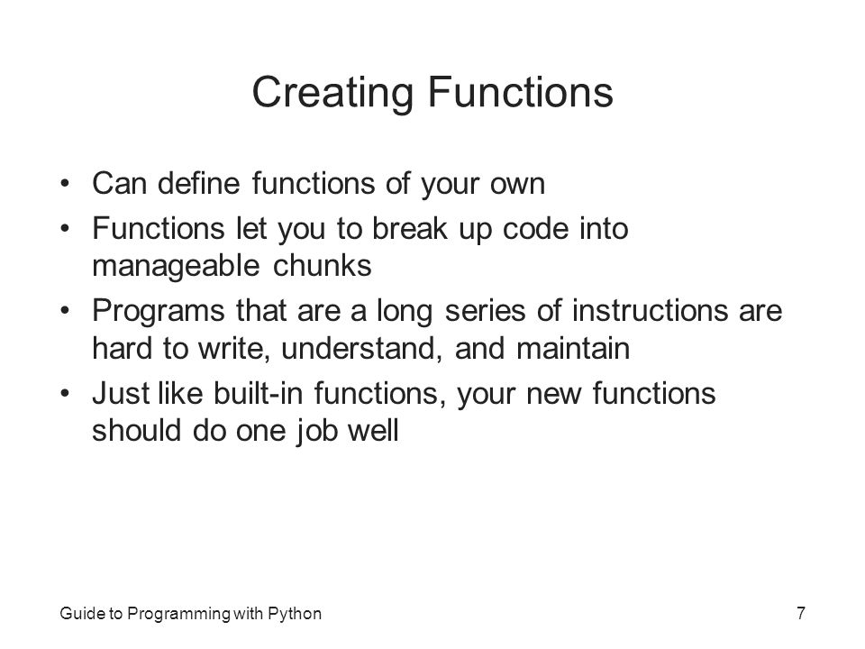 Creating Functions Can define functions of your own