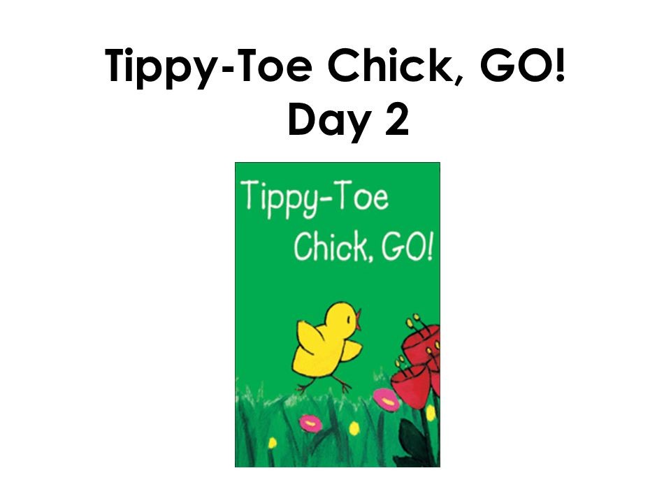 Tippy-Toe Chick, GO! Day 2