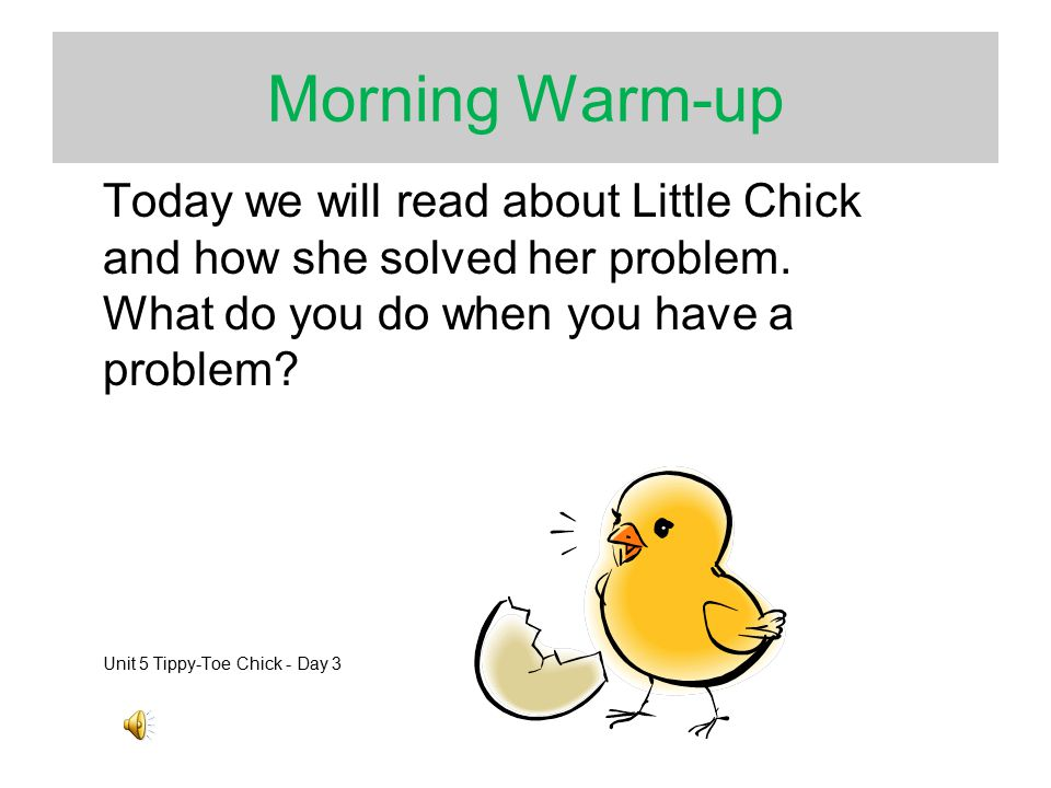 Morning Warm-up Today we will read about Little Chick and how she solved her problem. What do you do when you have a problem