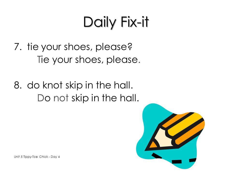 Daily Fix-it tie your shoes, please Tie your shoes, please.