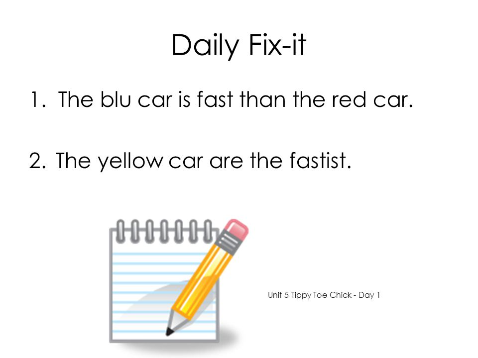 Daily Fix-it 1. The blu car is fast than the red car.