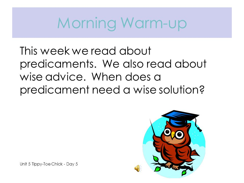 Morning Warm-up This week we read about predicaments. We also read about wise advice. When does a predicament need a wise solution