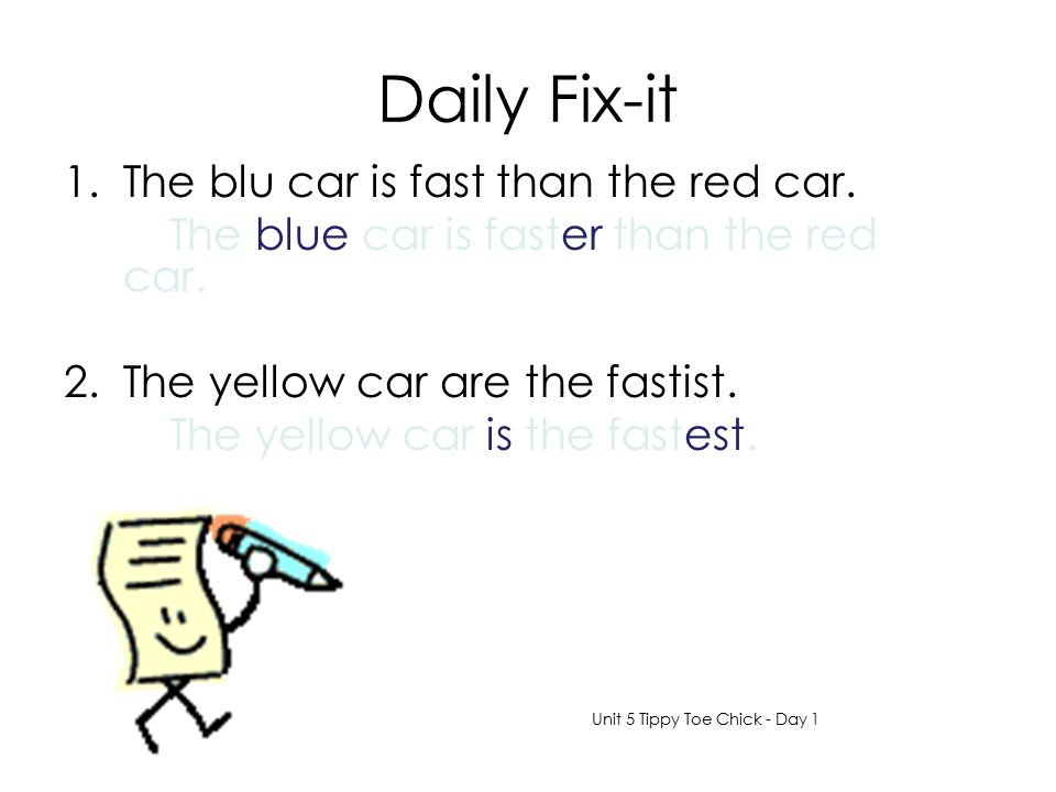 Daily Fix-it The blu car is fast than the red car.