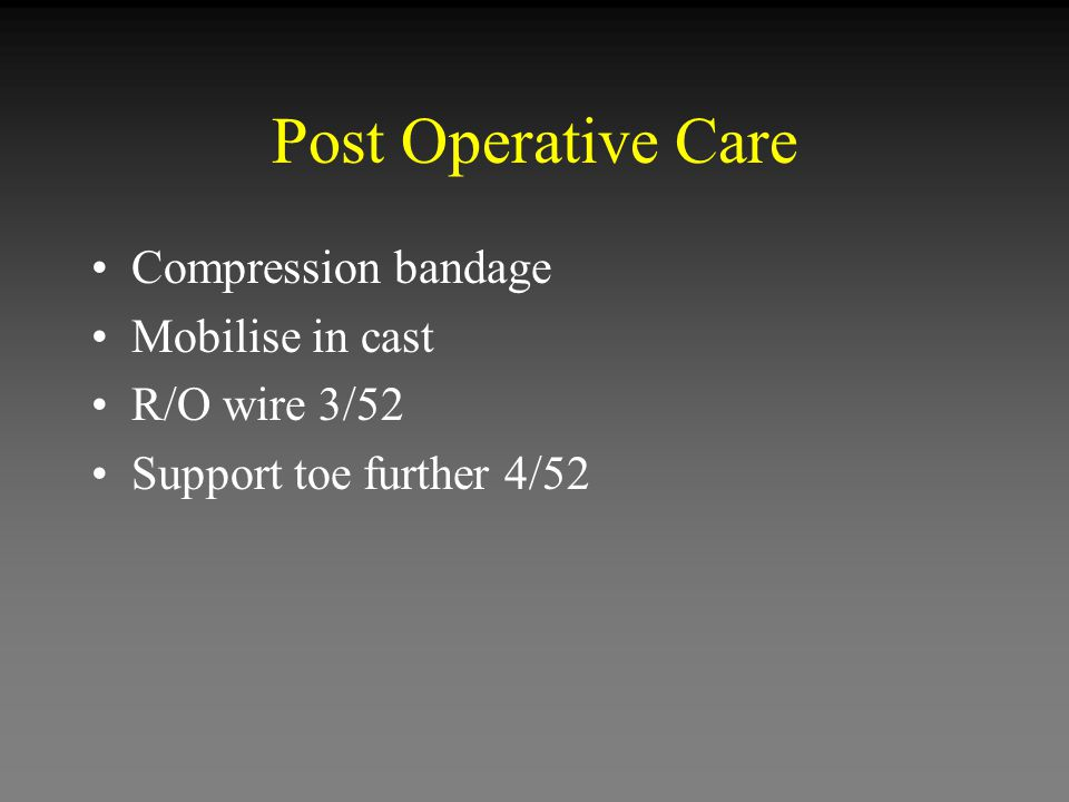 Post Operative Care Compression bandage Mobilise in cast R/O wire 3/52