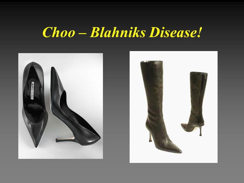 Choo – Blahniks Disease!