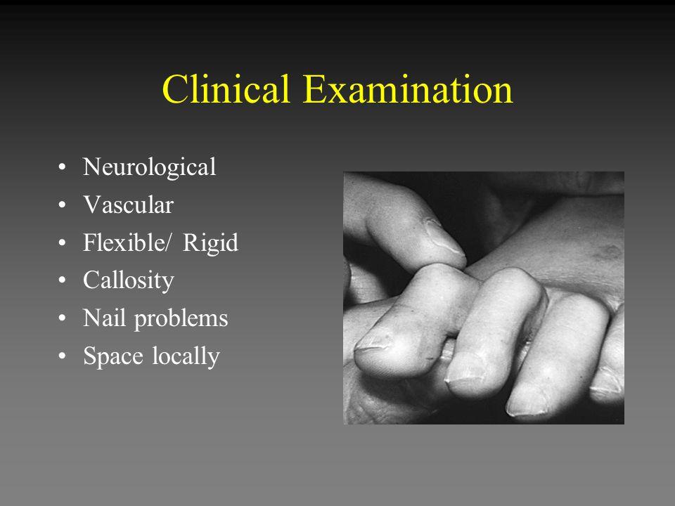 Clinical Examination Neurological Vascular Flexible/ Rigid Callosity