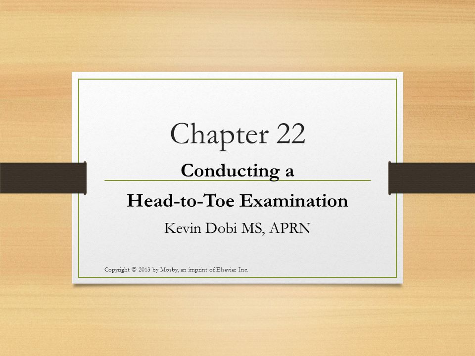 Conducting a Head-to-Toe Examination Kevin Dobi MS, APRN