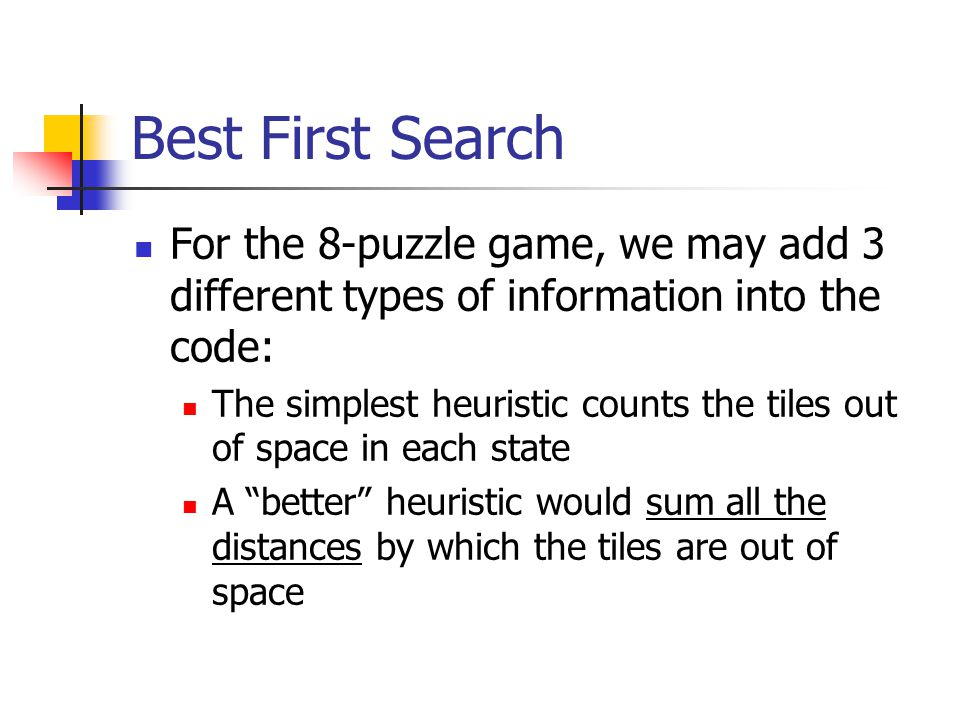 Best First Search For the 8-puzzle game, we may add 3 different types of information into the code: