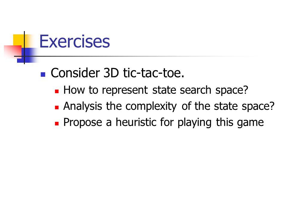 Exercises Consider 3D tic-tac-toe.