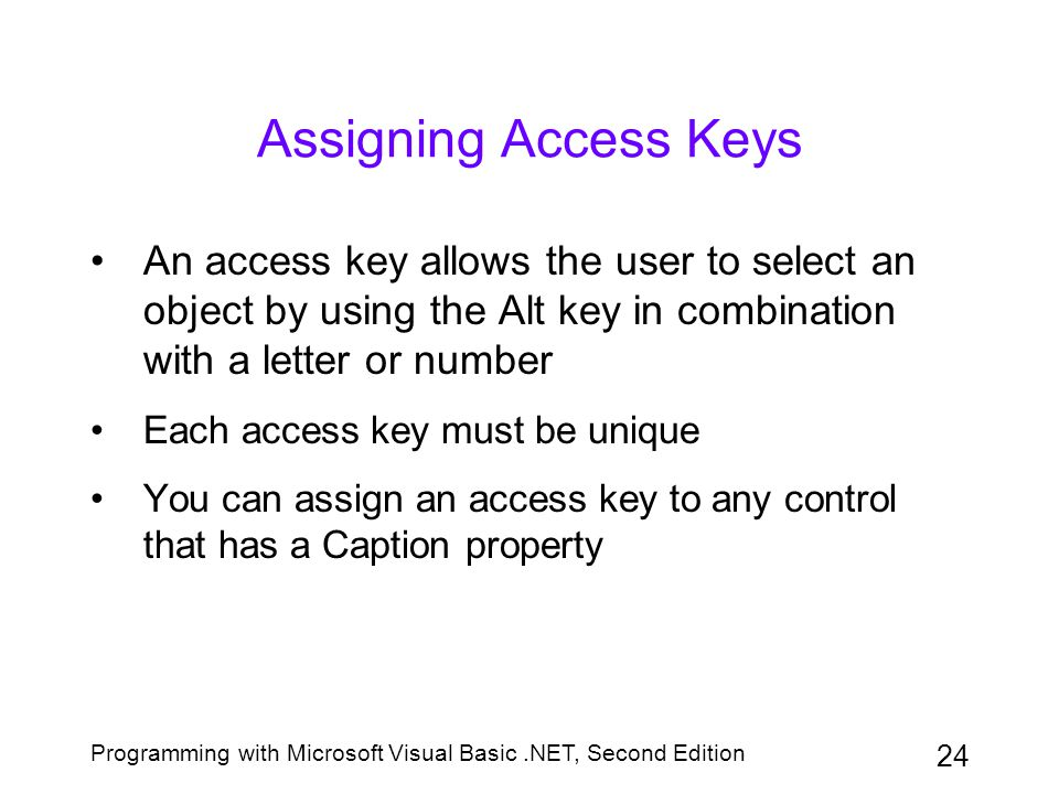 Assigning Access Keys An access key allows the user to select an object by using the Alt key in combination with a letter or number.
