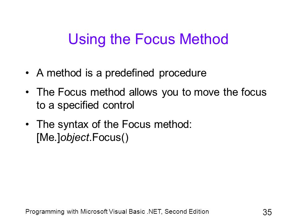 Using the Focus Method A method is a predefined procedure