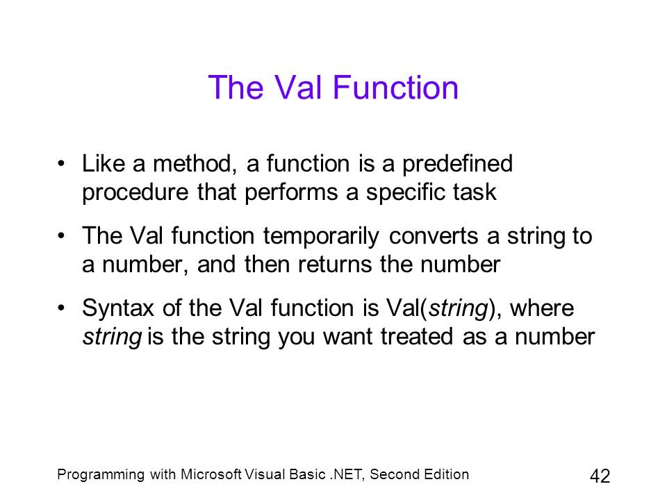 The Val Function Like a method, a function is a predefined procedure that performs a specific task.