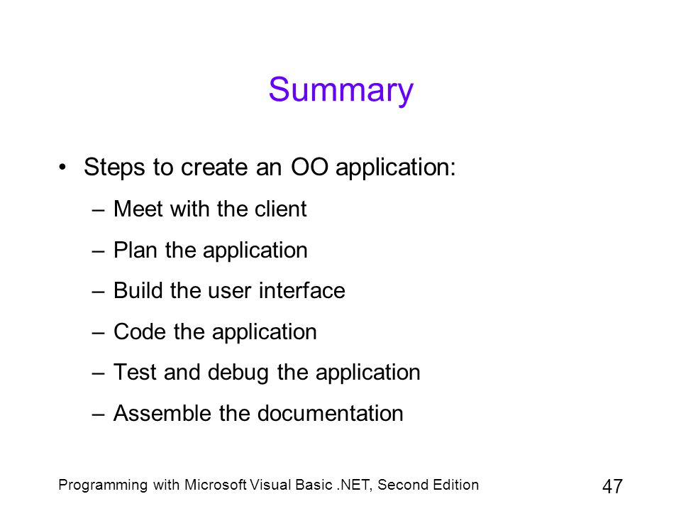 Summary Steps to create an OO application: Meet with the client