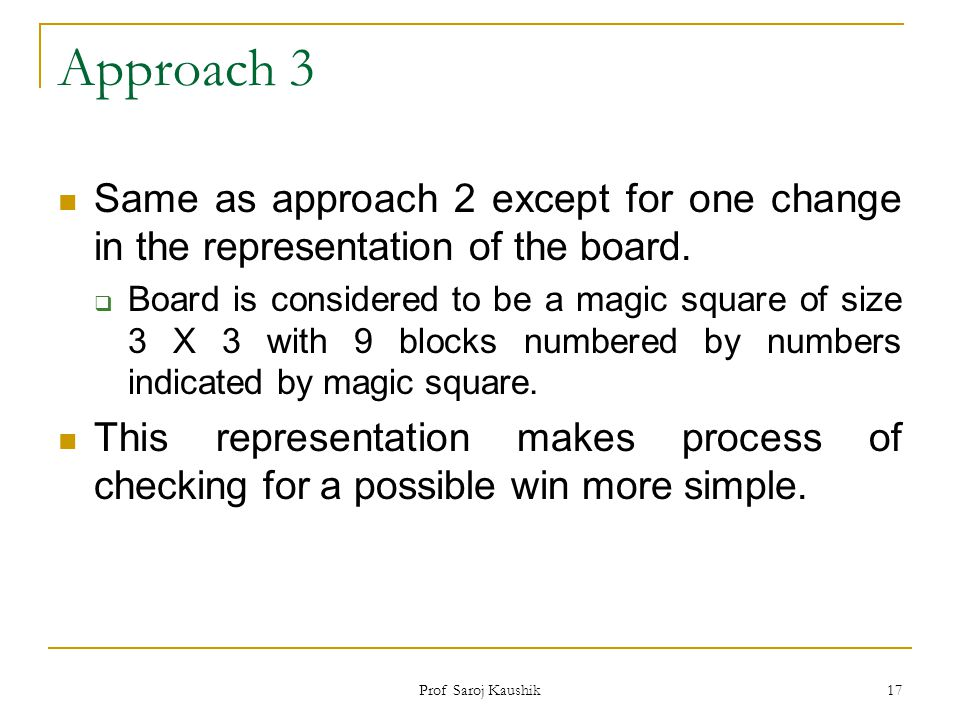 Approach 3 Same as approach 2 except for one change in the representation of the board.