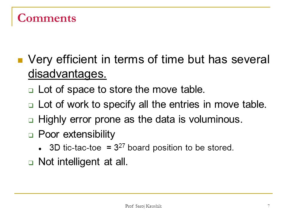 Comments Very efficient in terms of time but has several disadvantages. Lot of space to store the move table.