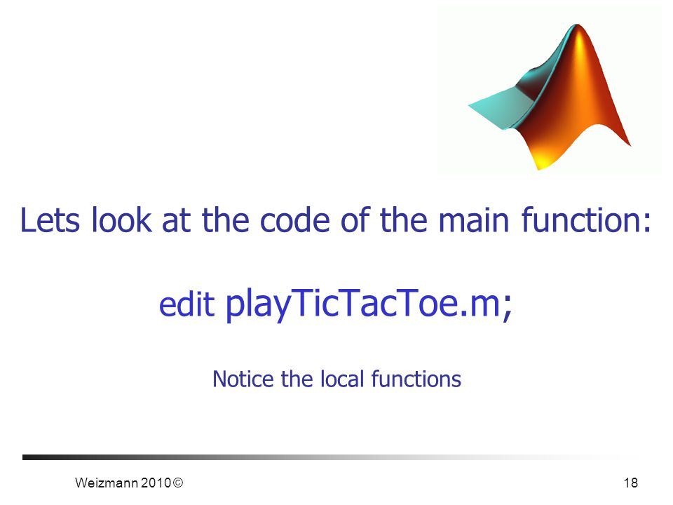 Lets look at the code of the main function: edit playTicTacToe