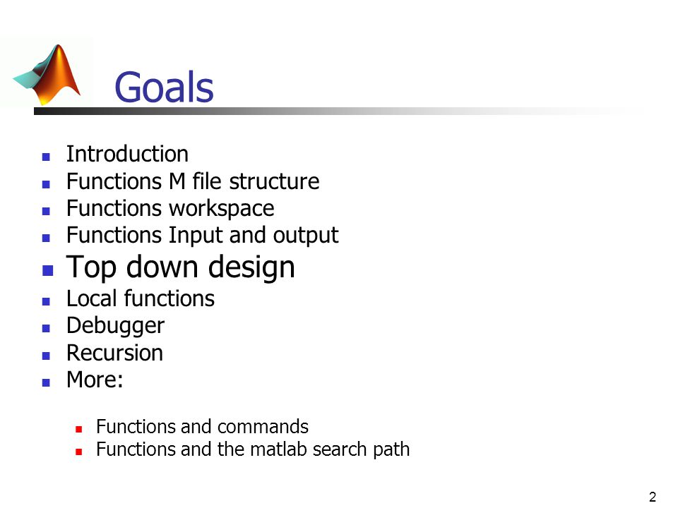 Goals Top down design Introduction Functions M file structure