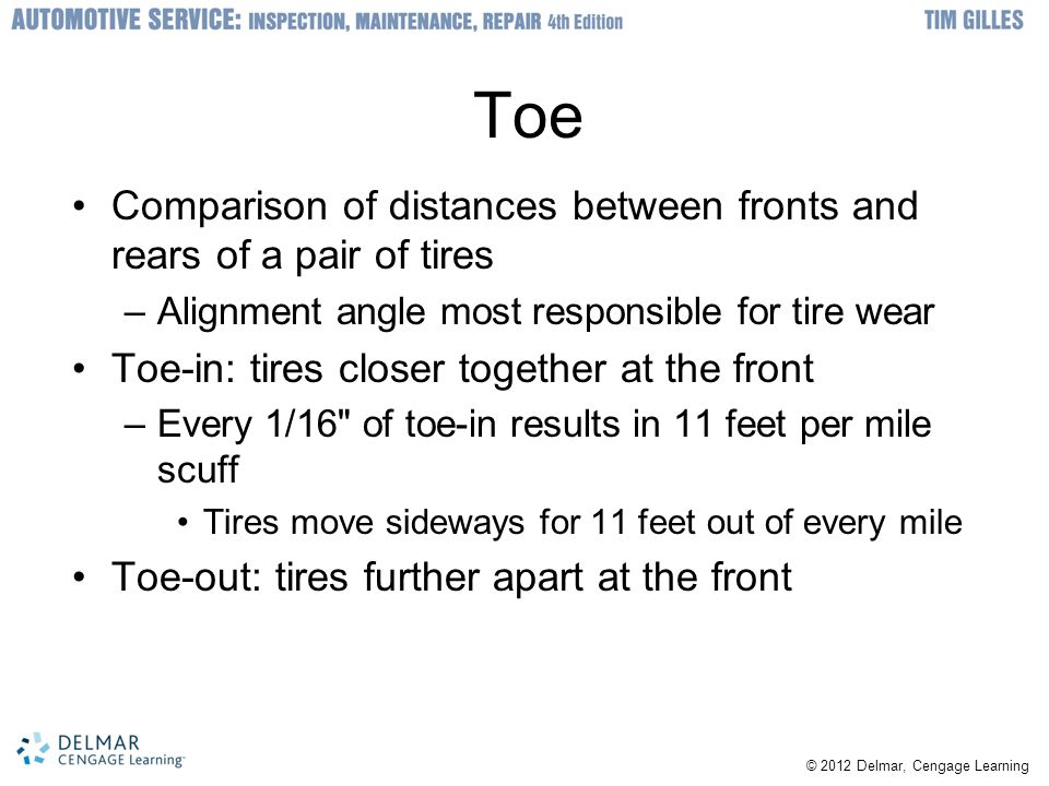 Toe Comparison of distances between fronts and rears of a pair of tires. Alignment angle most responsible for tire wear.