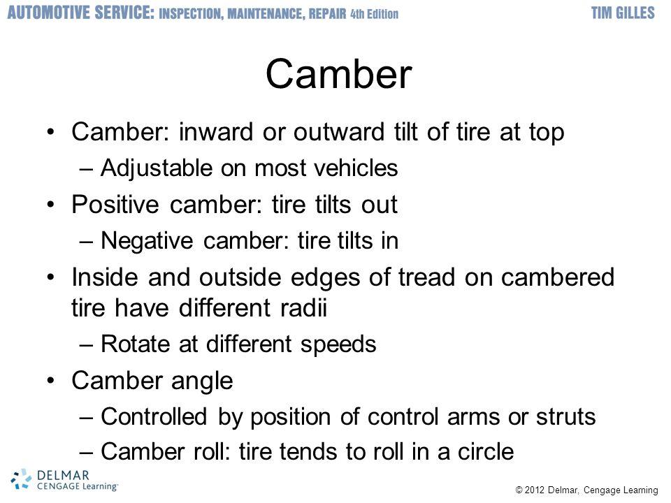 Camber Camber: inward or outward tilt of tire at top