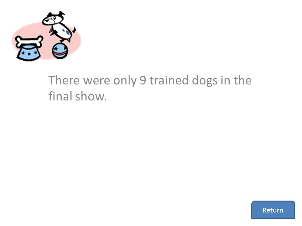There were only 9 trained dogs in the final show.