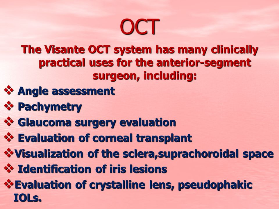 OCT The Visante OCT system has many clinically practical uses for the anterior-segment surgeon, including: