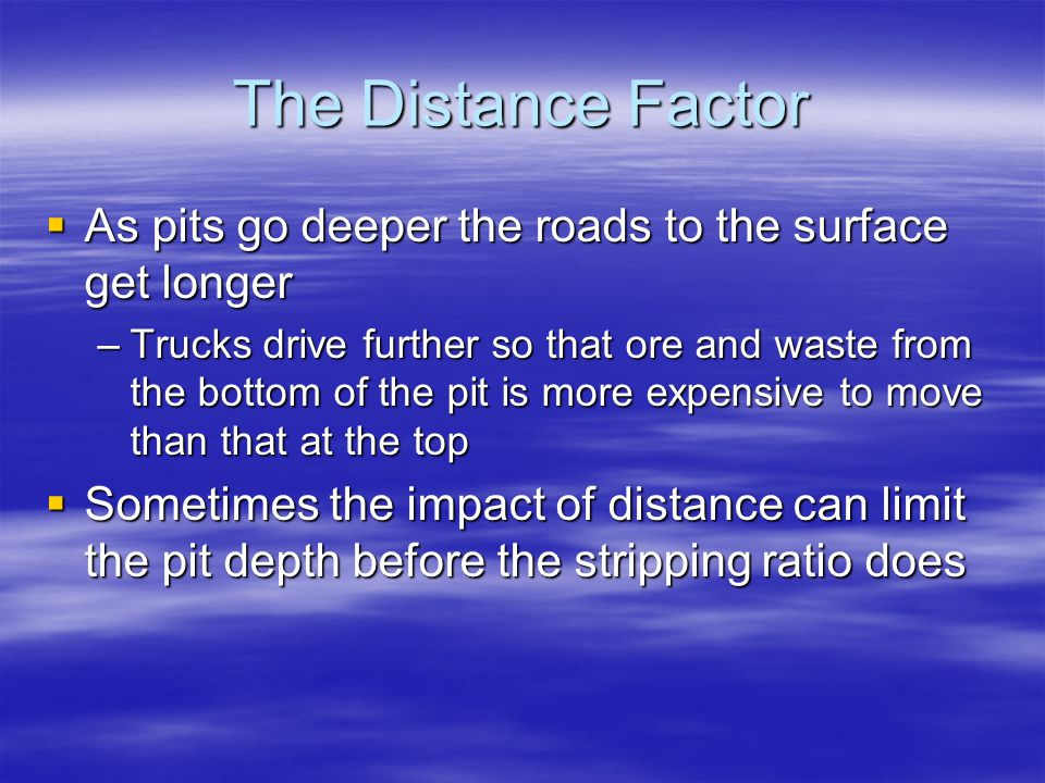 The Distance Factor As pits go deeper the roads to the surface get longer.